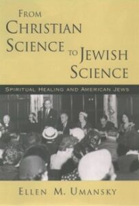 Ebook in inglese From Christian Science to Jewish Science: Spiritual Healing and American Jews Umansky, Ellen M.