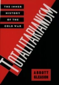 Ebook in inglese Totalitarianism: The Inner History of the Cold War Gleason, Abbott