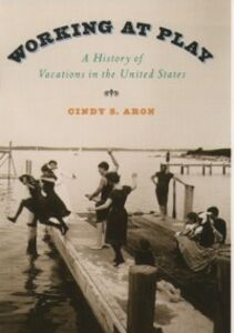 Ebook in inglese Working At Play: A History of Vacations in the United States Aron, Cindy S.