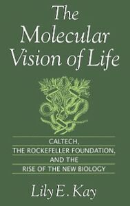 Foto Cover di Molecular Vision of Life: Caltech, the Rockefeller Foundation, and the Rise of the New Biology, Ebook inglese di Lily E. Kay, edito da Oxford University Press