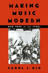 Ebook in inglese Making Music Modern: New York in the 1920s Oja, Carol J.