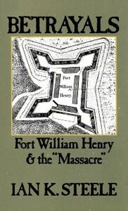 Ebook in inglese Betrayals: Fort William Henry and the Massacre Steele, Ian K.