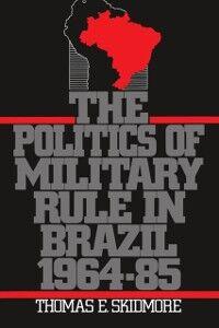 Foto Cover di Politics of Military Rule in Brazil, 1964-1985, Ebook inglese di Thomas E. Skidmore, edito da Oxford University Press