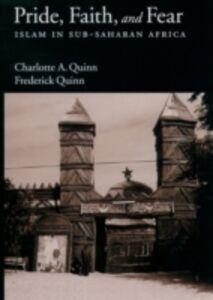 Ebook in inglese Pride, Faith, and Fear: Islam in Sub-Saharan Africa Quinn, Charlotte A. , Quinn, Frederick