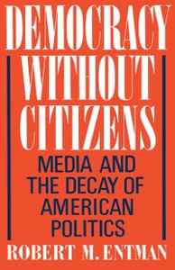 Ebook in inglese Democracy without Citizens: Media and the Decay of American Politics Entman, Robert M.