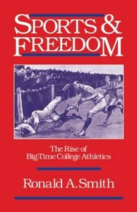 Ebook in inglese Sports and Freedom: The Rise of Big-Time College Athletics Smith, Ronald A.