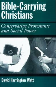 Foto Cover di Bible-Carrying Christians: Conservative Protestants and Social Power, Ebook inglese di David Harrington Watt, edito da Oxford University Press