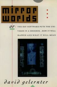 Ebook in inglese Mirror Worlds: or the Day Software Puts the Universe in a Shoebox...How It Will Happen and What It Will Mean Gelernter, David