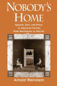 Ebook in inglese Nobodys Home: Speech, Self, and Place in American Fiction from Hawthorne to DeLillo Weinstein, Arnold