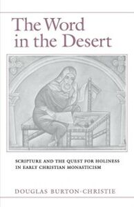 Ebook in inglese Word in the Desert: Scripture and the Quest for Holiness in Early Christian Monasticism Burton-Christie, Douglas