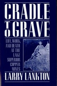 Ebook in inglese Cradle to Grave: Life, Work, and Death at the Lake Superior Copper Mines Lankton, Larry