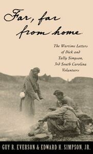 Ebook in inglese Far, Far From Home: The Wartime Letters of Dick and Tally Simpson, Third South Carolina Volunteers Simpson, Dick and Tally