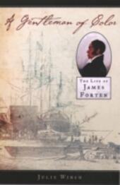 Gentleman of Color: The Life of James Forten