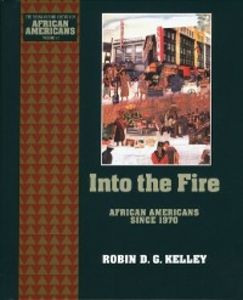 Ebook in inglese Into the Fire: African Americans Since 1970 Kelley, Robin D. G.