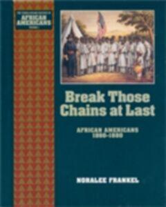 Ebook in inglese Break Those Chains at Last: African Americans 1860-1880 Frankel, Noralee