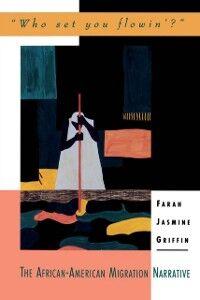 Foto Cover di Who Set You Flowin?: The African-American Migration Narrative, Ebook inglese di Farah Jasmine Griffin, edito da Oxford University Press