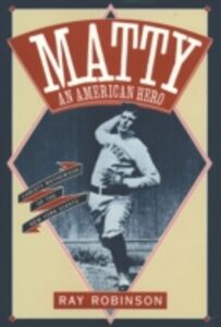 Ebook in inglese Matty: An American Hero: Christy Mathewson of the New York Giants Robinson, Ray
