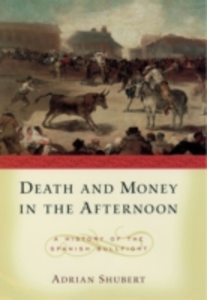Ebook in inglese Death and Money in The Afternoon: A History of the Spanish Bullfight Shubert, Adrian