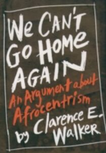 Ebook in inglese We Can't Go Home Again: An Argument About Afrocentrism Walker, Clarence E.