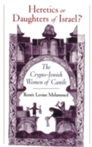 Ebook in inglese Heretics or Daughters of Israel?: The Crypto-Jewish Women of Castile Melammed, Renee Levine