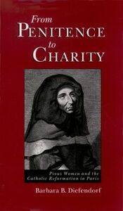 Foto Cover di From Penitence to Charity: Pious Women and the Catholic Reformation in Paris, Ebook inglese di Barbara B. Diefendorf, edito da Oxford University Press