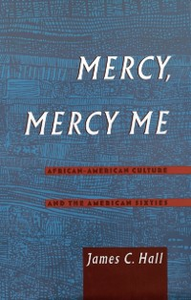 Ebook in inglese Mercy, Mercy Me: African-American Culture and the American Sixties Hall, James C.