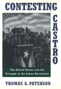 Ebook in inglese Contesting Castro: The United States and the Triumph of the Cuban Revolution Paterson, Thomas G.