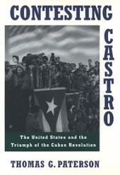 Contesting Castro: The United States and the Triumph of the Cuban Revolution
