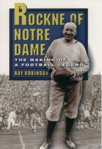 Ebook in inglese Rockne of Notre Dame: The Making of a Football Legend Robinson, Ray