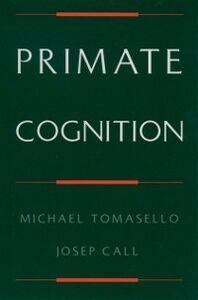 Foto Cover di Primate Cognition, Ebook inglese di Josep Call,Michael Tomasello, edito da Oxford University Press