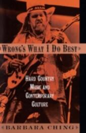 Wrongs What I Do Best: Hard Country Music and Contemporary Culture