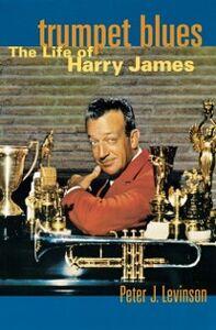 Foto Cover di Trumpet Blues: The Life of Harry James, Ebook inglese di Peter J. Levinson, edito da Oxford University Press