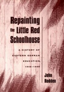 Ebook in inglese Repainting the Little Red Schoolhouse: A History of Eastern German Education, 1945-1995 Rodden, John