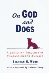 Foto Cover di On God and Dogs: A Christian Theology of Compassion for Animals, Ebook inglese di Stephen H. Webb, edito da Oxford University Press