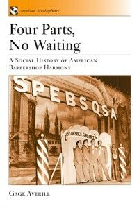 Ebook in inglese Four Parts, No Waiting: A Social History of American Barbershop Quartet Averill, Gage