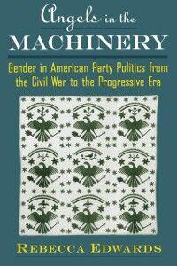 Foto Cover di Angels in the Machinery: Gender in American Party Politics from the Civil War to the Progressive Era, Ebook inglese di Rebecca Edwards, edito da Oxford University Press