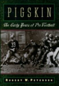 Ebook in inglese Pigskin: The Early Years of Pro Football Peterson, Robert W.