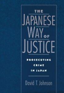 Foto Cover di Japanese Way of Justice: Prosecuting Crime in Japan, Ebook inglese di David T. Johnson, edito da Oxford University Press