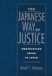 Japanese Way of Justice: Prosecuting Crime in Japan