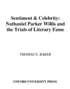 Ebook in inglese Sentiment and Celebrity: Nathaniel Parker Willis and the Trials of Literary Fame Baker, Thomas N.