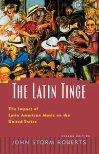 Ebook in inglese Latin Tinge: The Impact of Latin American Music on the United States Roberts, John Storm