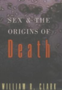 Ebook in inglese Sex and the Origins of Death Clark, William R.