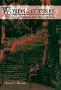 Ebook in inglese Words and Stones: The Politics of Language and Identity in Israel Lefkowitz, Daniel