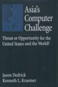 Ebook in inglese Asias Computer Challenge: Threat or Opportunity for the United States and the World? Dedrick, Jason , Kraemer, Kenneth L.