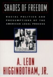 Foto Cover di Shades of Freedom: Racial Politics and Presumptions of the American Legal Process Race and the American Legal Process, Volume II, Ebook inglese di A. Leon Higginbotham, edito da Oxford University Press