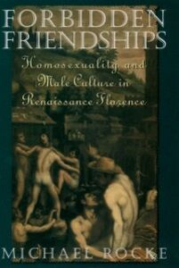 Ebook in inglese Forbidden Friendships: Homosexuality and Male Culture in Renaissance Florence Rocke, Michael