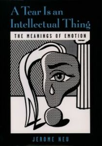 Ebook in inglese Tear Is an Intellectual Thing: The Meanings of Emotion Neu, Jerome