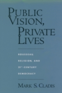Ebook in inglese Public Vision, Private Lives: Rousseau, Religion, and 21st-Century Democracy Cladis, Mark S.