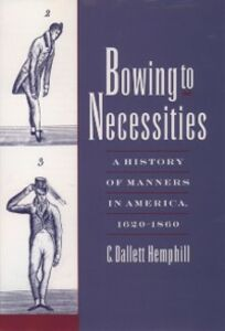 Ebook in inglese Bowing to Necessities: A History of Manners in America, 1620-1860 Hemphill, C. Dallett