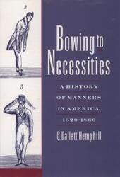 Bowing to Necessities: A History of Manners in America, 1620-1860